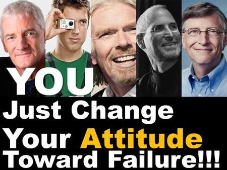 "Just Change Toward Failure!!! YOU Your Attitude. Failure doesn't mean you are a failure, it just means you have not succeeded yet. Turn ""ordinary patent."