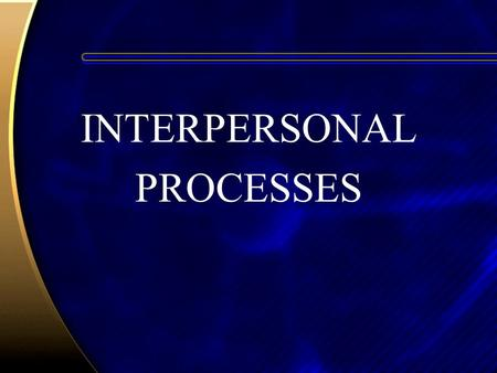 INTERPERSONAL PROCESSES. Interpersonal Attraction Proximity –We need to meet someone before we can become attracted to them Interpersonal rewards –Social.