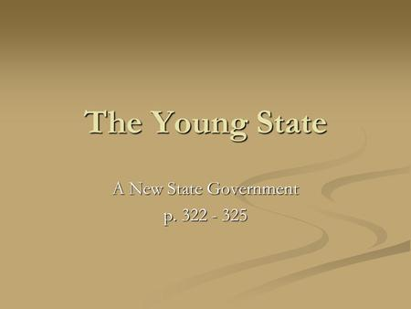 The Young State A New State Government p. 322 - 325.