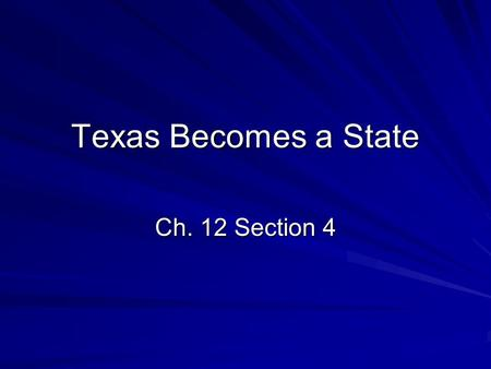 Texas Becomes a State Ch. 12 Section 4.