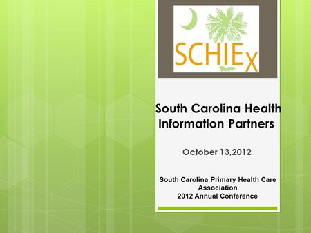 South Carolina Health Information Partners October 13,2012 South Carolina Primary Health Care Association 2012 Annual Conference.