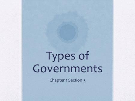 Types of Governments Chapter 1 Section 3. Major Types of Governments Autocracy – rule by one person Oligarchy – rule by few persons Democracy – rule by.
