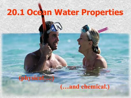 20.1 Ocean Water Properties (physical….) (…and chemical.)