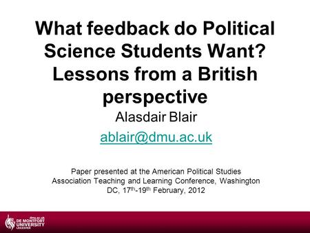 What feedback do Political Science Students Want? Lessons from a British perspective Alasdair Blair Paper presented at the American Political.