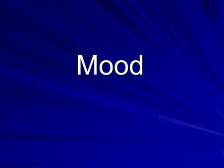 Mood. Mood Definition: The feeling or impression the author creates with his writing Also refers to the feelings the reader has about the characters or.