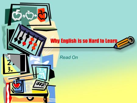 Why English is so Hard to Learn Read On. Why English is so Hard to Learn A tailor and a sewer fell down into a sewer line.