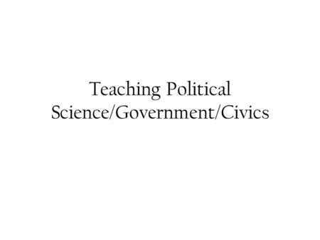 "Teaching Political Science/Government/Civics. How to organize a course? Part One: ""looking under the hood"" or, ""how does this thing work?"" Government."