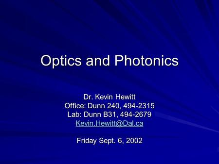 Optics and Photonics Dr. Kevin Hewitt Office: Dunn 240, 494-2315 Lab: Dunn B31, 494-2679 Friday Sept. 6, 2002.