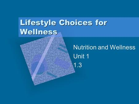 Lifestyle Choices for Wellness Nutrition and Wellness Unit 1 1.3.
