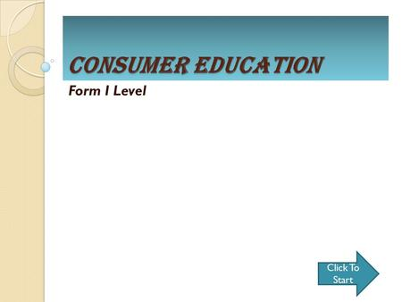 Consumer Education Form I Level Click To Start. CONSUMER EDUCATION WHO ARE CONSUMERS? FACTORS AFFECTING CONSUMERS' DECISION CONSUMER RIGHTS CONSUMER RESPONSIBILITIES.