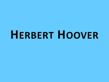 H ERBERT H OOVER. President from 1928-1932 He had was an orphan at an early age and his life was a rags- to-riches story After the stock market crash.