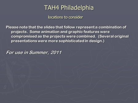 TAH4 Philadelphia locations to consider Please note that the slides that follow represent a combination of <strong>projects</strong>. Some animation and graphic features.