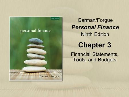 Garman/Forgue Personal Finance Ninth Edition Chapter 3 Financial Statements, Tools, and Budgets.