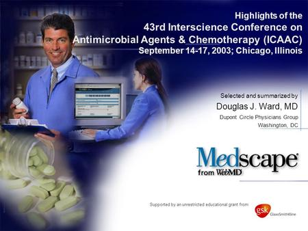 Highlights of the 43rd Interscience Conference on Antimicrobial Agents & Chemotherapy (ICAAC) September 14-17, 2003; Chicago, Illinois Selected and summarized.