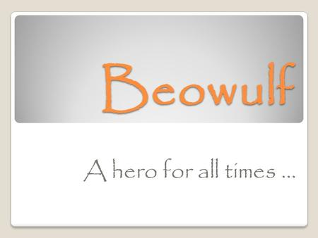 Beowulf A hero for all times …. What is an epic? A long narrative poem that celebrates the adventures and accomplishments of a hero Examples of epics: