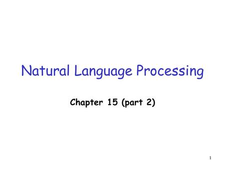 1 Natural Language Processing Chapter 15 (part 2).