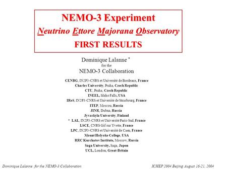 NEMO-3 Experiment Neutrino Ettore Majorana Observatory FIRST RESULTS Dominique Lalanne * for the NEMO-3 Collaboration CENBG, IN2P3-CNRS et Université de.