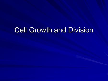 Cell Growth and Division. Cell division is needed for… 1. Growth – most organisms grow by producing more cells 2. Cell Replacement 3. Reproduction (asexual)
