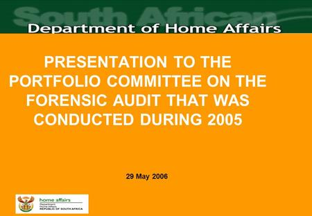 PRESENTATION TO THE PORTFOLIO COMMITTEE ON THE FORENSIC AUDIT THAT WAS CONDUCTED DURING 2005 29 May 2006.
