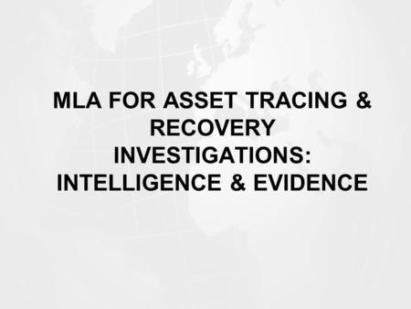 MLA FOR ASSET TRACING & RECOVERY INVESTIGATIONS: INTELLIGENCE & EVIDENCE.