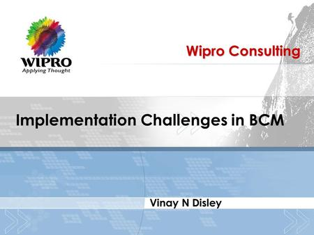 Wipro Consulting Vinay N Disley Implementation Challenges in BCM.