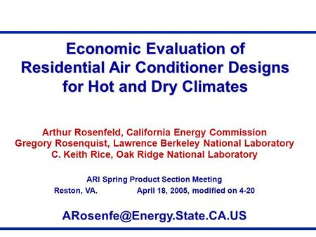 Arthur Rosenfeld, California Energy Commission Gregory Rosenquist, Lawrence Berkeley National Laboratory C. Keith Rice, Oak Ridge National Laboratory ARI.