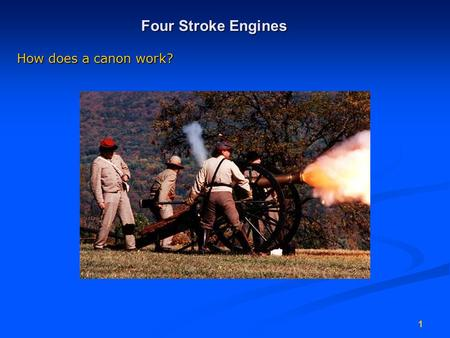 1 Four Stroke Engines How does a canon work?. 2 Engine Operation Gasoline & diesel engines convert chemical energy into mechanical energy.