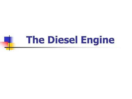 The Diesel Engine The Combustion Cycle The four-stroke combustion cycle of the diesel engine is composed of the intake stroke, compression stroke, power.