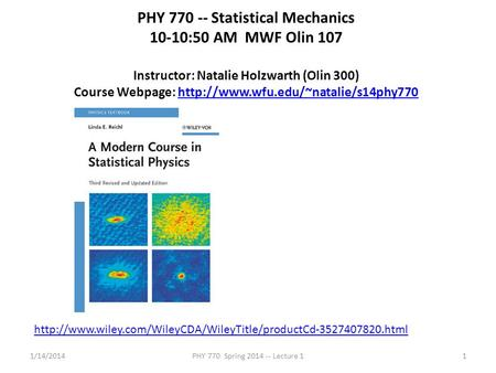 1/14/2014PHY 770 Spring 2014 -- Lecture 11 PHY 770 -- Statistical Mechanics 10-10:50 AM MWF Olin 107 Instructor: Natalie Holzwarth (Olin 300) Course Webpage: