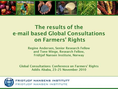 The results of the e-mail based Global Consultations on Farmers' Rights Regine Andersen, Senior Research Fellow and Tone Winge, Research Fellow, Fridtjof.
