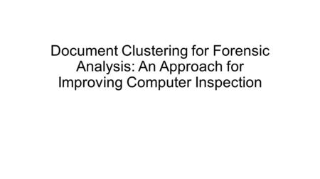 Document Clustering for Forensic Analysis: An Approach for Improving Computer Inspection.