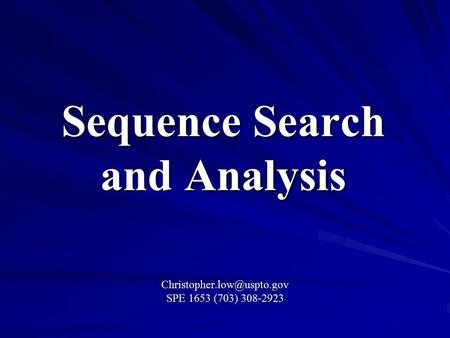 Sequence Search and Analysis SPE 1653 (703) 308-2923.