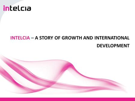 INTELCIA – A STORY OF GROWTH AND INTERNATIONAL DEVELOPMENT.