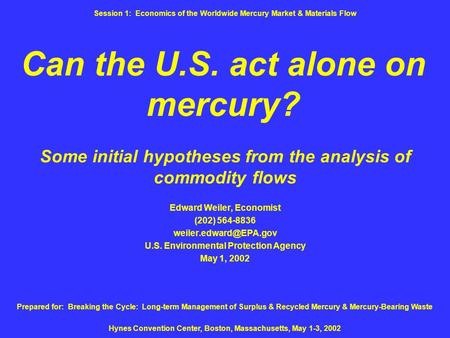 Can the U.S. act alone on mercury? Some initial hypotheses from the analysis of commodity flows Edward Weiler, Economist (202) 564-8836