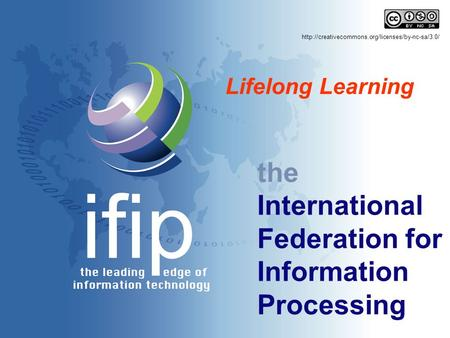 The International Federation for Information Processing Lifelong Learning