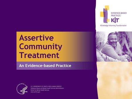 Assertive Community Treatment An Evidence-based Practice.