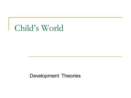 Child's World Development Theories.