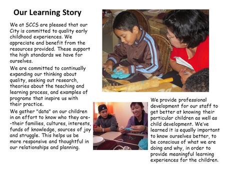 Our Learning Story We at SCCS are pleased that our City is committed to quality early childhood experiences. We appreciate and benefit from the resources.