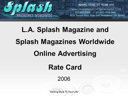 Adding Style To Your Life L.A. Splash Magazine and Splash Magazines Worldwide Online Advertising Rate Card 2006.