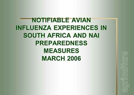 1 NOTIFIABLE AVIAN INFLUENZA EXPERIENCES IN SOUTH AFRICA AND NAI PREPAREDNESS MEASURES MARCH 2006.