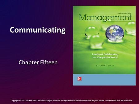Communicating Chapter Fifteen Copyright © 2015 McGraw-Hill Education. All rights reserved. No reproduction or distribution without the prior written consent.