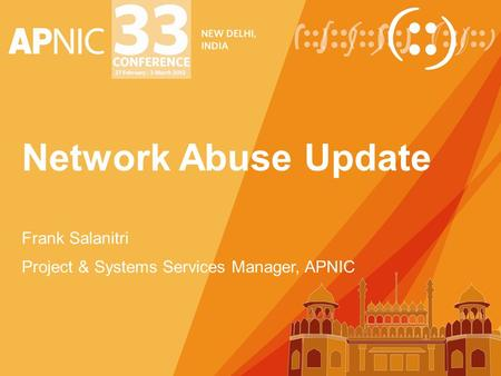 Network Abuse Update Frank Salanitri Project & Systems Services Manager, APNIC.