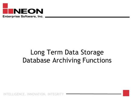 INTELLIGENCE. INNOVATION. INTEGRITY Long Term Data Storage Database Archiving Functions.