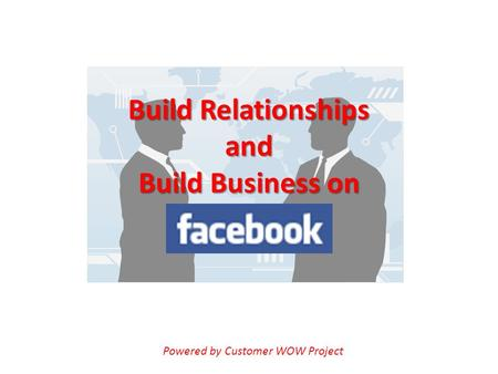 Build Relationships and Build Business on Powered by Customer WOW Project.
