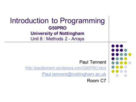 Introduction to Programming G50PRO University of Nottingham Unit 8 : Methods 2 - Arrays Paul Tennent