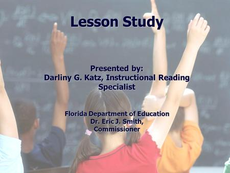 Florida Education: The Next Generation DRAFT March 13, 2008 Version 1.0 Lesson Study Presented by: Darliny G. Katz, Instructional Reading Specialist Florida.