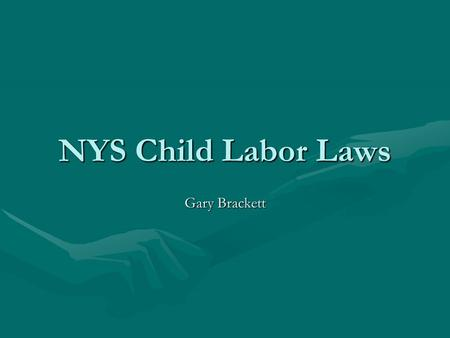 NYS Child Labor Laws Gary Brackett. Who is eligible to work? 12 – 13 year olds12 – 13 year olds –Can work on a farm picking berries and fruit –Need a.