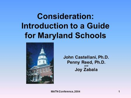 MATN Conference, 20041 Consideration: Introduction to a Guide for Maryland Schools John Castellani, Ph.D. Penny Reed, Ph.D. and Joy Zabala.