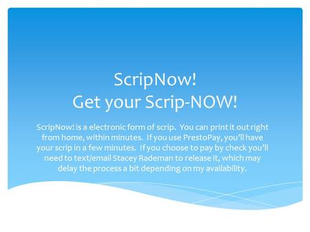 ScripNow! Get your Scrip-NOW! ScripNow! is a electronic form of scrip. You can print it out right from home, within minutes. If you use PrestoPay, you'll.