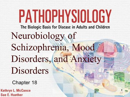 1 Neurobiology of Schizophrenia, Mood Disorders, and Anxiety Disorders Chapter 18.